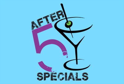After 5 Specials -Restaurant and Bar Specials